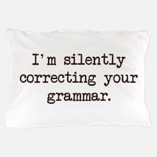 Im Silently Correcting Your Grammar. Pillow Case