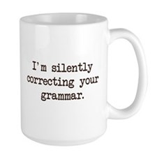 Im Silently Correcting Your Grammar. Mugs