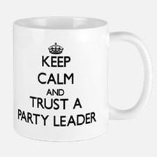 Keep Calm and Trust a Party Leader Mugs