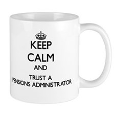 Keep Calm and Trust a Pensions Administrator Mugs