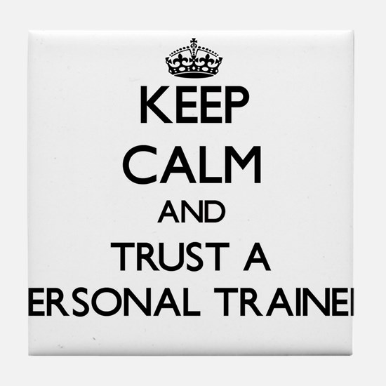 Keep Calm and Trust a Personal Trainer Tile Coaste