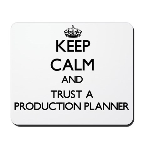 Keep Calm and Trust a Production Planner Mousepad
