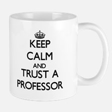 Keep Calm and Trust a Professor Mugs