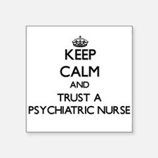 Keep Calm and Trust a Psychiatric Nurse Sticker