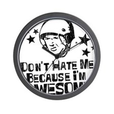 Don't Hate Me Because I'm Awesome Wall Clock