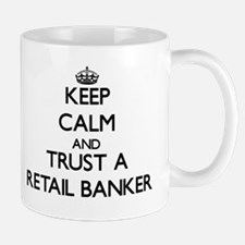Keep Calm and Trust a Retail Banker Mugs