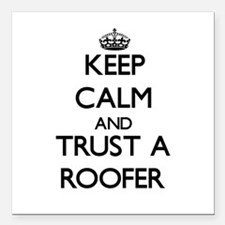 """Keep Calm and Trust a Roofer Square Car Magnet 3"""""""