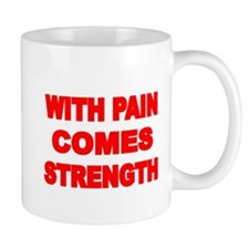 WITH PAIN COMES STRENGTH 3 Mugs