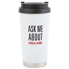 Ask Me About Child Care Travel Mug