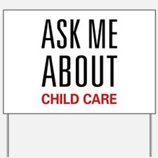 Ask Me About Child Care Yard Sign