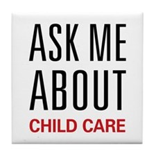 Ask Me About Child Care Tile Coaster