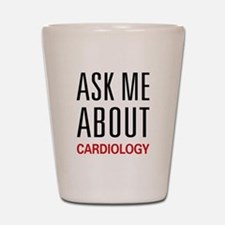 Ask Me About Cardiology Shot Glass