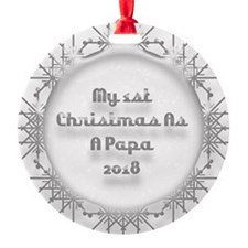 1St Christmas As A Papa 2018 Ornament
