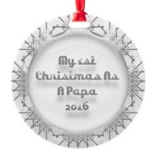 1St Christmas As A Papa 2016 Ornament