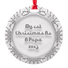 1St Christmas As A Papa 2013 Ornament