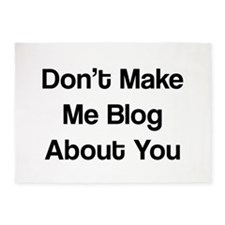 Dont Make Me Blog About You 5'x7'Area Rug