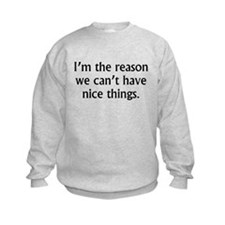 Im The Reason We Cant Have Nice Things Sweatshirt