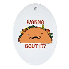 Wanna Taco Bout it? Ornament (Oval)