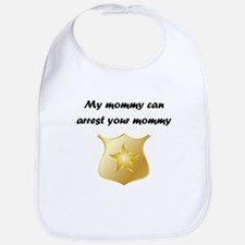 My Mommy Can Arrest Your Mommy Bib