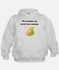 My Mommy Can Arrest Your Mommy Hoodie
