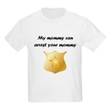 My Mommy Can Arrest Your Mommy T-Shirt