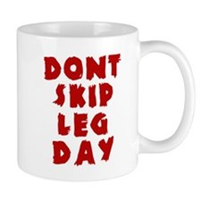 Dont Skip Leg Day Mugs