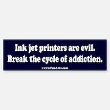 Ink jet printers are evil. Bumper Bumper Sticker