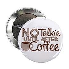 "No Talkie Til Coffee 2.25"" Button"