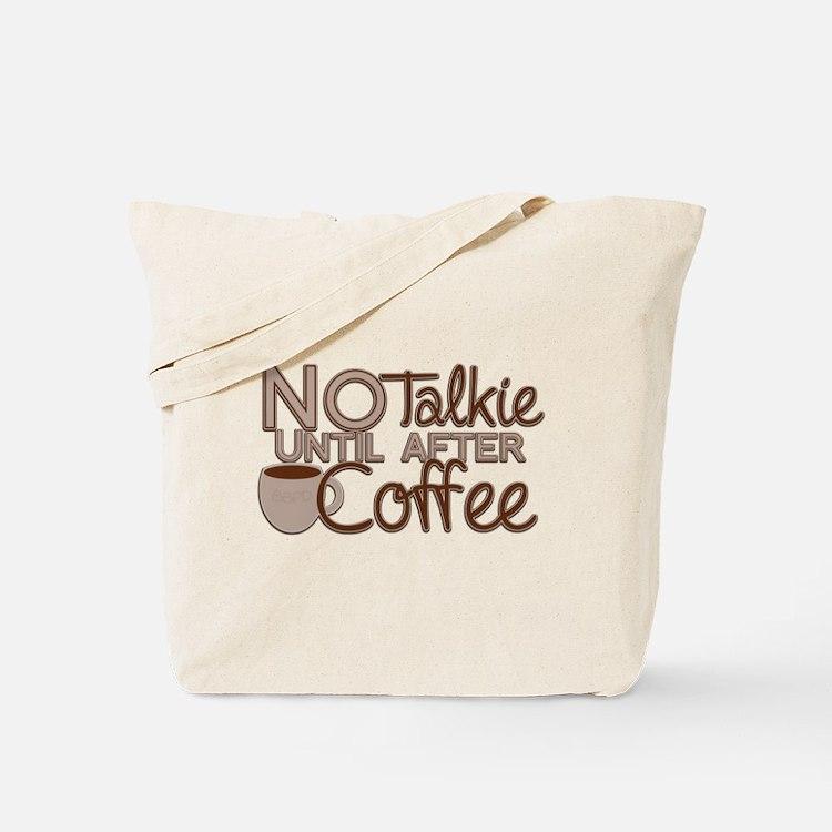 No Talkie Til Coffee Tote Bag