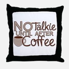 No Talkie Til Coffee Throw Pillow