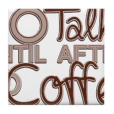 No Talkie Til Coffee Tile Coaster
