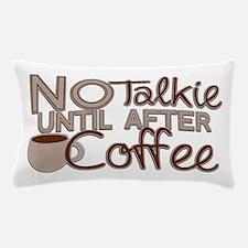No Talkie Til Coffee Pillow Case