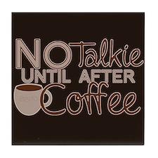 No Coffee, No Talkie Tile Coaster
