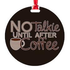 No Coffee, No Talkie Ornament