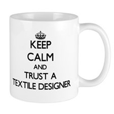 Keep Calm and Trust a Textile Designer Mugs