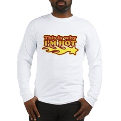 This Is Why I'm Hot Long Sleeve T-Shirt