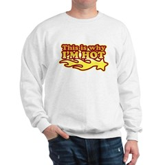 This Is Why I'm Hot Sweatshirt