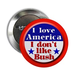 I Love America, I Don't Like Bush (Button)