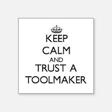 Keep Calm and Trust a Toolmaker Sticker