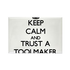 Keep Calm and Trust a Toolmaker Magnets