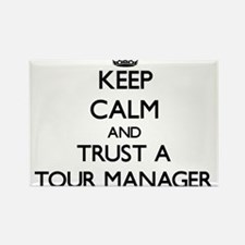 Keep Calm and Trust a Tour Manager Magnets