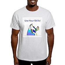 use_your_skills.jpg T-Shirt