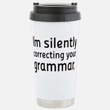 I%27m silently correcting your grammar Travel Mug