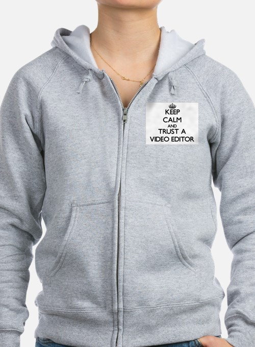 Keep Calm and Trust a Video Editor Zip Hoodie