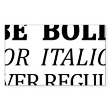 Be Bold or Italic, Never Regular Decal