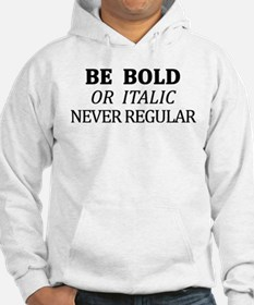 Be Bold or Italic, Never Regular Hoodie