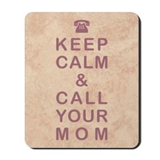 KEEP CALM & CALL YOUR MOM Mousepad