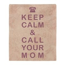 KEEP CALM & CALL YOUR MOM Throw Blanket