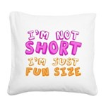 I'm Not Short I'm Just Fun Size Square Canvas Pill