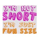 I'm Not Short I'm Just Fun Size Throw Blanket